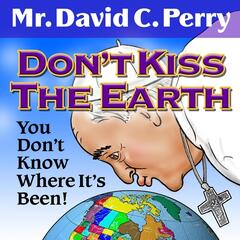 Don't Kiss the Earth: You Don't Know Where It's Been