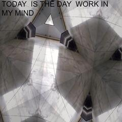 Today Is the Day Work in My Mind