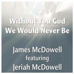 Without You God We Would Never Be (feat. Jeriah McDowell)