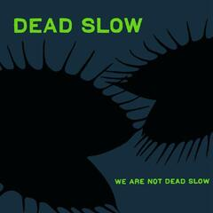 We Are Not Dead Slow