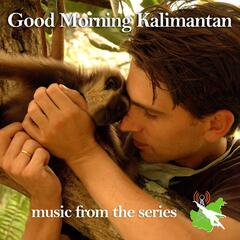 Good Morning Kalimantan - Music From The Series