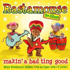 Rastamouse the Album - Makin' a Bad Ting Good