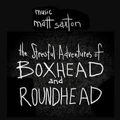Music from the Stressful Adventures of Boxhead and Roundhead