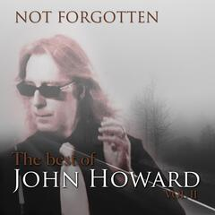 Not Forgotten: The Best of John Howard, Vol. 2