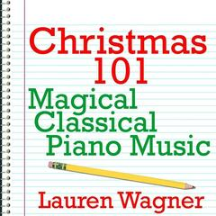 Christmas 101 - Magical Classical Piano Music