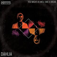 Dahlia: You Might As Well Take A Break