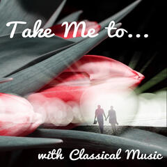 Take Me to... with Classical Music – Romantic Dinner by Instrumental Music, Holidays, Beautiful Homes, Walk, Theatre