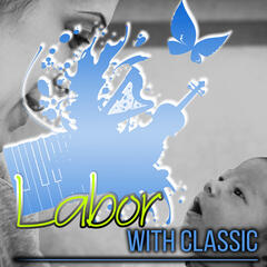 Labor with Classics - Relaxing Music to Reduce Stress During Pregnancy with Haydn, Prokofiev, Satie, Schubert and Other