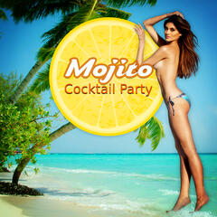 Mojito Cocktail Party - Tropical Summer Days & Chillout Lounge Music