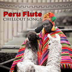 Peru Flute Chillout Songs – Healing & Relaxing Native American Music for Meditation, Stress Relief & Well Being