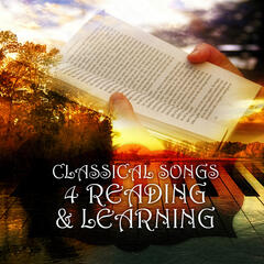 Classical Songs 4 Reading & Learning – Exam Study Music, Classical Melodies for Inspiration, Mind Power with Classical Music, Music to Concentrate and Brain Power