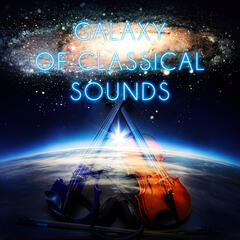 Galaxy of Classical Sounds – Instrumental Background Music, Amazing Sounds with Famous Musicians, Timeless Music for Restful, Mood Music for Everyone, Brilliant Music
