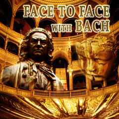 Face to Face with Bach – Closer Bach, Timeless Music for Good Day, Amazing Music with Bach, Inner Peace with Classics, Chamber Music with Famous Musician