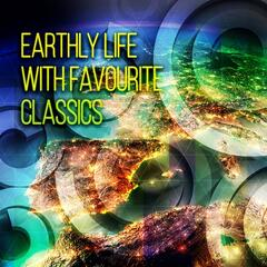 Earthly Life with Favourite Classics – Beautiful Moments with Classics, Daily Reflections with Famous Composers, Serenity with Classics, Existence with Classical Music, Mood Music for Inner Peace