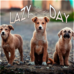 Lazy Day - Instrumental Mellow Music and Calming Down Nature Sounds to Relax Your Dog & Cat When They Are Alone at Home, Soft Melodies for Puppies & Kittens That Will Keep Them Company