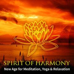 Spirit of Harmony: New Age Music for Meditation, Yoga, Massage & Relaxation
