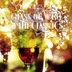 Glass of Wine with Classics – Beautiful Moments, Calming Music for Total Relax, Restful with Classical Music, Well Being with Classics, Daily Reflections with Famous Composers