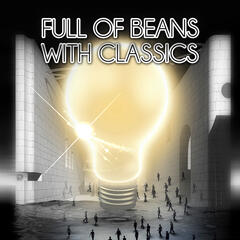 Full of Beans with Classics – Vigor with Great Music, Vital Energy for Everyday, Dynamism & Power with Background Instrumental Music, Mental & Physical Activity