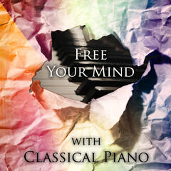 Free Your Mind with Classical Piano - Bach, Beethoven, Mozart Music Help You Relax, Serenity Relaxation Music, Sounds Therapy for Relax Your Mind, Peace of Mind, Relaxing Music for Body Harmony, Perfect Piano for Stress Relief
