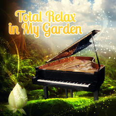 Total Relax in My Garden – Relaxing Music for Meet Friends, Stress Relief After Work, Serenity & Mood Music, Free Your Mind, Super Rest with Perfect Piano, Reading Books, Secret Garden with Classics, Deep Meditation