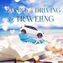 Classics 4 Driving & Traveling – Must Have Calming Classical Music for Journey, Road Trip Songs for Relax, Classic Music Car & Travel Ambient, Driving Music