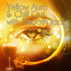 Yellow Aura & Chill Out with Smooth Jazz - Mood Music for Evening, Background Music for Massage, Soothing Piano Music, Tranquility Spa & Total Relax, Calming Music