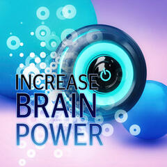 Increase Brain Power - Music for Concentration, Focus on Learning, Time for Study, Effective Working Music, Mental Inspiration