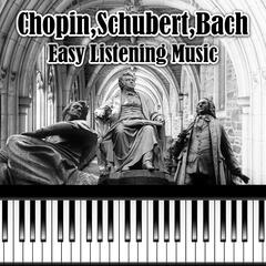 Chopin, Schubert, Bach Easy Listening Music - Soothing Sounds for Everyone, Easy Listening Classical Piano Music, Instrumental Piano Music for Quiet Moments, Total Relax