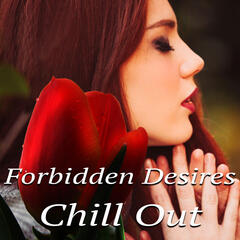 Forbidden Desires Chill Out - The Most Beautiful Instrumental Piano Music, Sensual Relaxation, Emotional Songs, Finest Chillout & Lounge Music, Sweet Dreams with Soothing Music