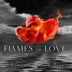 Flames of Love - Romantic Smooth Jazz, Sensual and Soothing Lounge Music for Massage or Making Love, Beautiful Moments with Piano Music, Piano Bar, Cocktail Party, Music for Lovers
