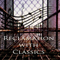 Reclamation with Classics - Behavior Modification by Classical Music, Recuperate Meaning, Understand Each Other, Helping Others, Positive Motivation, Positive Change with Classics