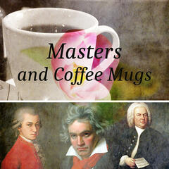 Masters and Coffee Mugs – Bach, Mozart, Beethoven, Classical Masterpieces to Restaurants and Coffee Shops, Inspirational Bar Music Collection, Spending Good Time with Family and Friends