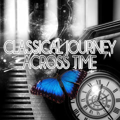 Classical Journey Across Time – Beautiful Memories, Relaxation Meditation Music for Restful, Free Your Mind, Magnetic Moment with Famous Musicians, Serenity & Inner Peace