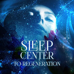 Sleep Center to Regeneration – Natural Sleep Aid, Classical Music for Good Night, Sleep Music for Sweet Dreams, Insomnia Cure with Classics, Mood Music for Trouble Sleeping