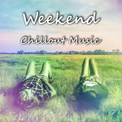 Weekend Chillout Music - Journey with Relaxation Music, Positive Energy and Just Relax, Music in the Background at a Meeting with Friends