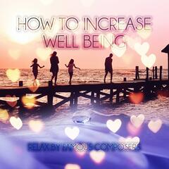 How to Increase Well Being – Well Being with Classical Music, Positive Thinking, Meet Friends by Classics, Relax by Famous Composers