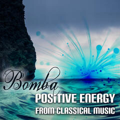 Bomba Positive Energy from Classical Music – How to Smile, Meet Friends by Classical Music, Chocolate, Explosion