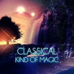 Classical Kind of Magic – Bach, Chopin, Mozart, Must Have Amazing Masterpieces, Unforgettable Moments with Supreme Classics Tracks