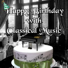 Happy Birthday with Classical Music – Celebration Day by Classical Music, How to Celebrate Birthday, Birthday Cake by Background Classics, Good Gifts