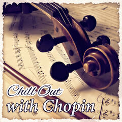 Chill Out with Chopin – Greatest Classical Relaxing Music for Slow Moments and Peaceful Mind