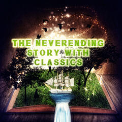 The Neverending Story with Classics – Mood & Chamber Music, Calmness Sounds with Famous Composers, Inner Peace & Beauty with Classics, Classical Music for Serenity