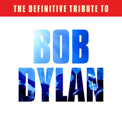 The Definitive Tribute to Bob Dylan