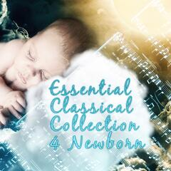 Essential Classical Collection 4 Newborn – Kids Music for Peaceful, Classical Music for Good Baby, Nice Music with Relaxation Sounds, Baby Well Being, Emotional Music for Toddlers, First Steps with Classics
