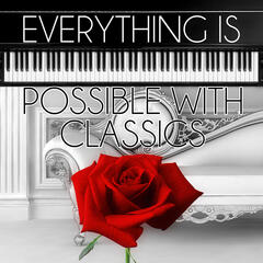 Everything is Possible with Classics – World Music for Everyone, Brilliant & Mood Music, Free Time with Classics, Immortal Music for Daily Reflections, Beautiful Moments