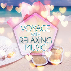 Voyage with Relaxing Music - Relaxing Chill Out Calming Music for Voyage, Sentimental Journey with Sounds of Nature, New Age Wanderer, Inspirational Music