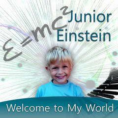 Junior Einstein: Welcome to My World – Happy Infants, Classical Music for Toddlers, Classics for More Creative Young Kids, Playful Classical Songs for Cognitive Development