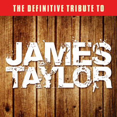 The Definitive Tribute to James Taylor