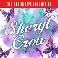 The Definitive Tribute to Sheryl Crow