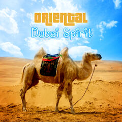 Oriental Dubai Spirit – Exotic Lounge Music, Ethno Chic Instrumental, Hot Chill Out Grooves, Sexy Oriental Session