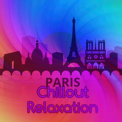 Paris Chillout Relaxation – Vital Energy, Positive Vibration, Break, Restful, Calming Music, Regeneration